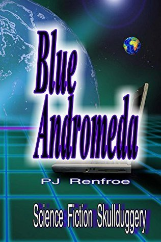 Blue Andromeda: Science Fiction Scullduggery  by  P.J. Renfroe
