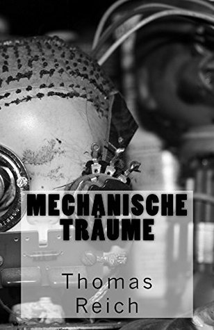 Mechanische Träume  by  Thomas Reich