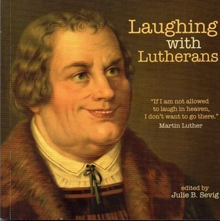 Laughing with Lutherans Julie B. Sevig