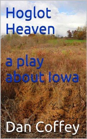 Hoglot Heaven - a play about Iowa Dan Coffey