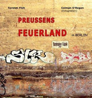 Preussens Feuerland (Preussens Feuerland - A-F 1)  by  Torsten Flüh
