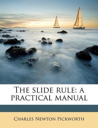 The slide rule: a practical manual  by  Charles Newton Pickworth