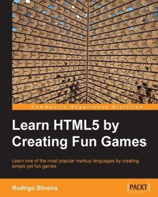 Learn HTML5  by  Creating Fun Games by Rodrigo Silveira