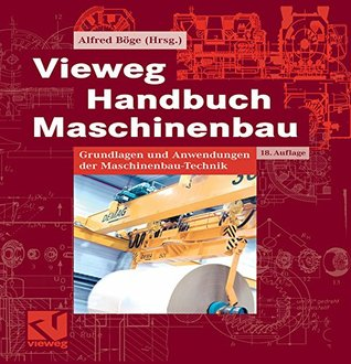 Vieweg Handbuch Maschinenbau: Grundlagen und Anwendungen der Maschinenbau-Technik  by  Alfred Böge