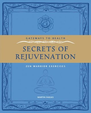The Secrets of Rejuvination: Zen Warrior Exercises Martin Faulks