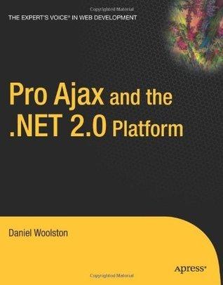 Pro Ajax and the .NET 2.0 Platform Daniel Woolston