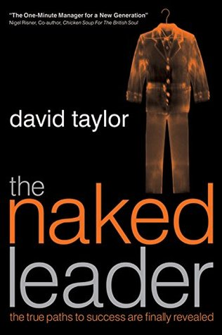 The Naked Leader: The True Paths to Success are Finally Revealed Dave Taylor