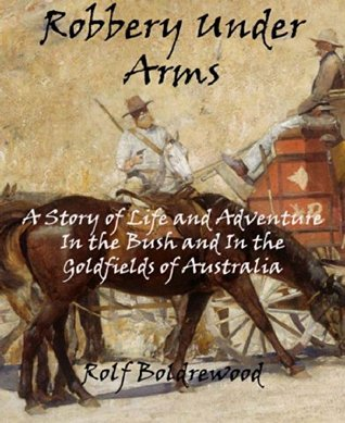 Robbery Under Arms A Story Of Life And Adventure In The Bush And In The Australian Goldfields Rolf Boldrewood