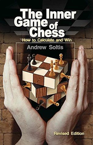 The Inner Game of Chess: How to Calculate and Win Andy Soltis