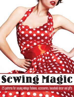 Sewing Magic -- 225 Patterns for Sewing Vintage Fashions, Accessories, Household Decor and Gifts  by  Mary Brooks Picken