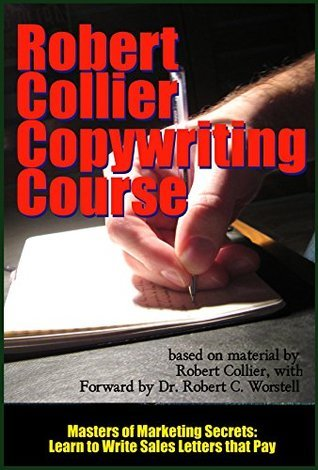 The Robert Collier Copywriting Course: Learn to Write Sales Letters that Pay (Masters of Marketing Secrets Book 9) Robert Collier