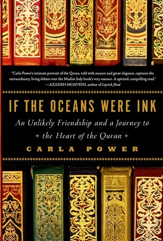 If the Oceans Were Ink: An Unlikely Friendship and a Journey to the Heart of the Quran  by  Carla Power