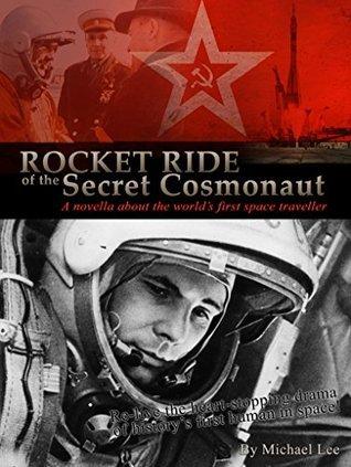 Rocket Ride of the Secret Cosmonaut  by  Michael Lee
