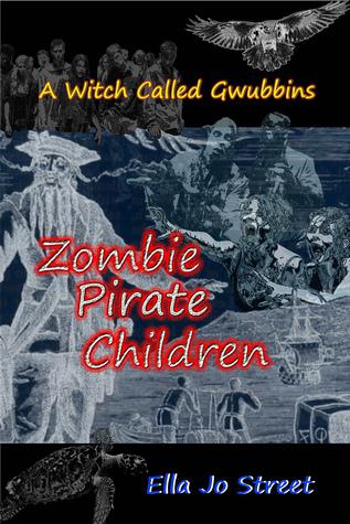 Zombie Pirate Children (A Witch Called Gwubbins Series)  by  Ella Jo Street