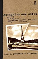 Auschwitz and After: Race, Culture, and The Jewish Question in France  by  Lawrence D. Kritzman