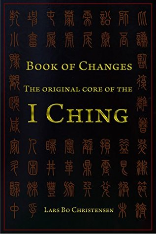Book of Change - The Original Core of the I Ching  by  Lars Bo Christensen