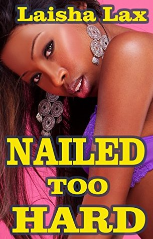 Nailed Too Hard  by  Laisha Lax