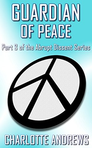 Guardian of Peace (Abrupt Dissent Series Book 3)  by  Charlotte Andrews