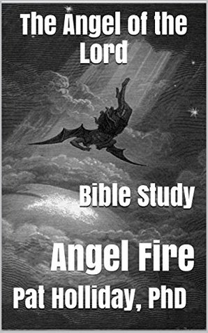 The Angel of the Lord: Angel Fire Pat Holliday