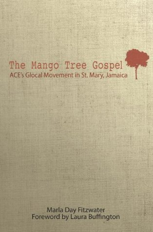 The Mango Tree Gospel: ACEs Glocal Movement in St. Mary Jamaica Marla Day Fitzwater