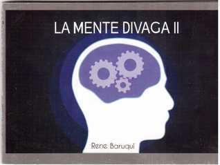 La Mente Divaga II Rene Baruqui