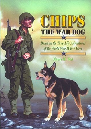 Chips a Hometown Hero: Based on the True-Life Adventures of the World War II K-9 Hero  by  Nancy Martha West