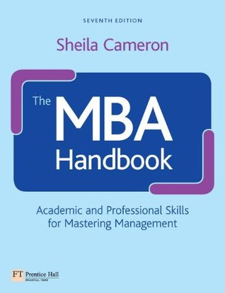 The MBA Handbook: Academic and Professional Skills for Mastering Management  by  Sheila Cameron