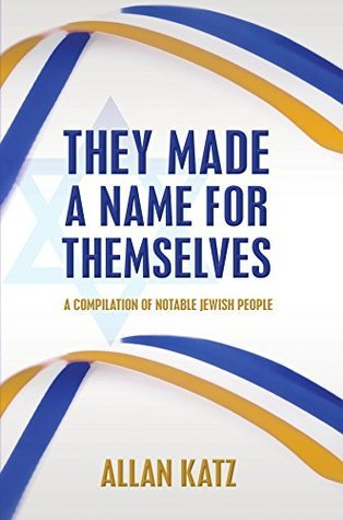 They Made A Name For Themselves: A Compilation of Notable Jewish People Allan Katz