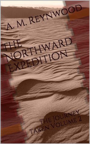The Northward Expedition (The Journey Taken #2)  by  A.M. Reynwood