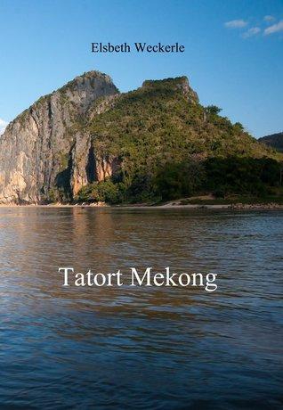 Tatort Mekong: Auch Schönheit fordert ihren Preis  by  Elsbeth Weckerle