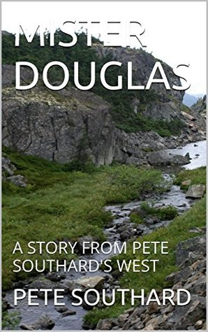 MISTER DOUGLAS: A STORY FROM PETE SOUTHARDS WEST  by  PETE SOUTHARD