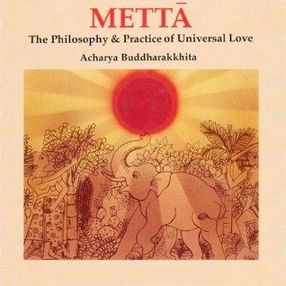 Metta: The Philosophy and Practice of Universal Love Acariya Buddharakkhita