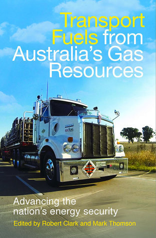 Transport Fuels from Australias Gas Resources: Advancing the Nations Energy Security Robert Clark