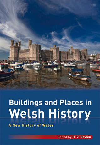 Buildings and Places in Welsh History  by  Huw Bowen