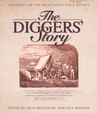 The Diggers Story: Accounts of the West Coast Gold Rushes Julia Bradshaw