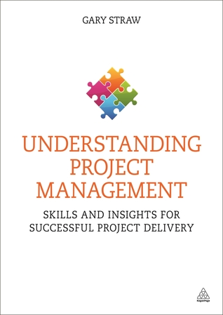Understanding Project Management: Skills and Insights for Successful Project Delivery  by  Gary Straw