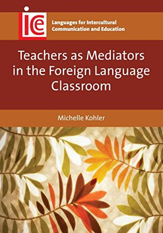 Teachers as Mediators in the Foreign Language Classroom  by  Michelle Kohler