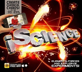 iScience: Elements, Forces and Explosive Experiments! Clive Gifford
