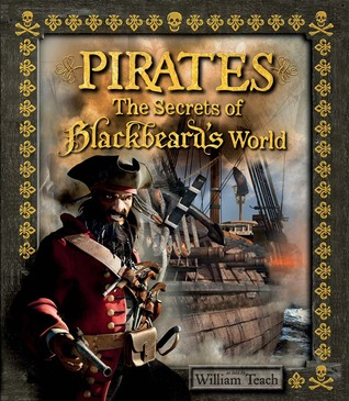 Pirates: The Secrets of Blackbeards World  by  William Teach