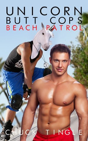 Unicorn Butt Cops: Beach Patrol Chuck Tingle