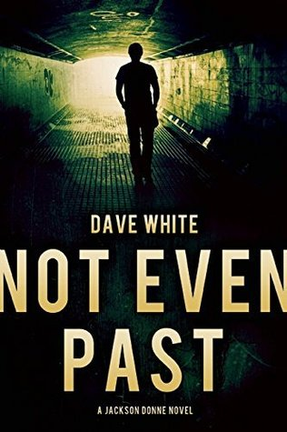 Not Even Past: A Jackson Donne Novel  by  Dave White