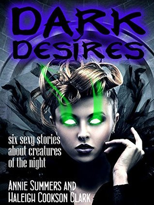 Dark Desires Mega Pack: Six Sexy Stories About Creatures of the Night Haleigh Cookson Clark