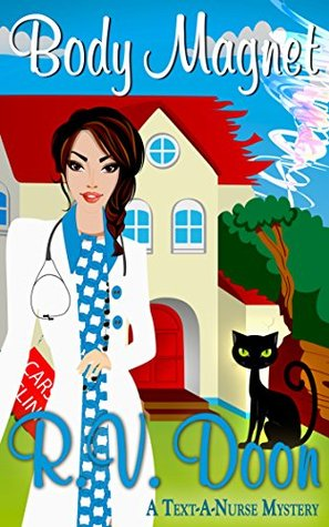Body Magnet (Text-A-Nurse Cozy Mystery Series #3) R.V. Doon