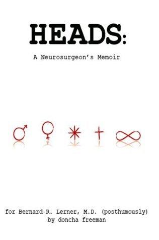HEADS: A NEUROSURGEONS MEMOIR  by  Doncha Freeman