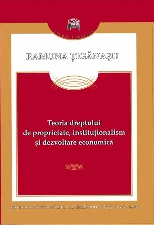 Teoria dreptului de proprietate, instituţionalism şi dezvoltare economică Ramona Ţigănașu