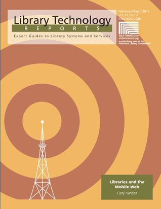 Libraries and the Mobile Web (Library Technology Reports)  by  Cody Hanson