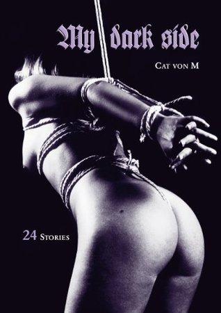 My dark side: 24 Stories  by  Cat von M.