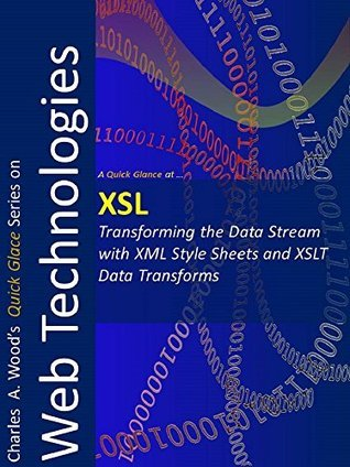 XSL: Transforming Data Streams with XML Style Sheets and XSLT Data Transforms  by  Charles Wood