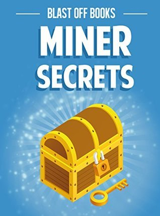 Miner Secrets: The Unofficial List of Top Secrets and Fun Facts Blast Off Books