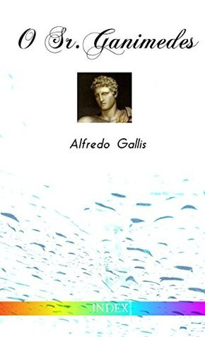 O Sr. Ganimedes  by  Alfredo Gallis